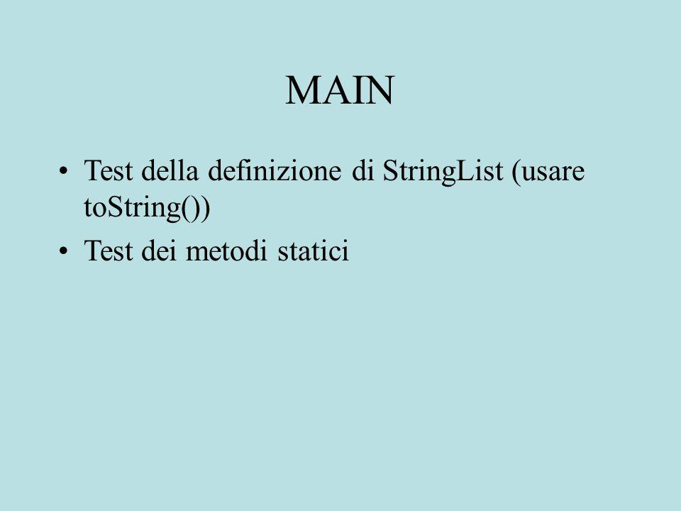 MAIN Test della definizione di StringList (usare toString()) Test dei metodi statici