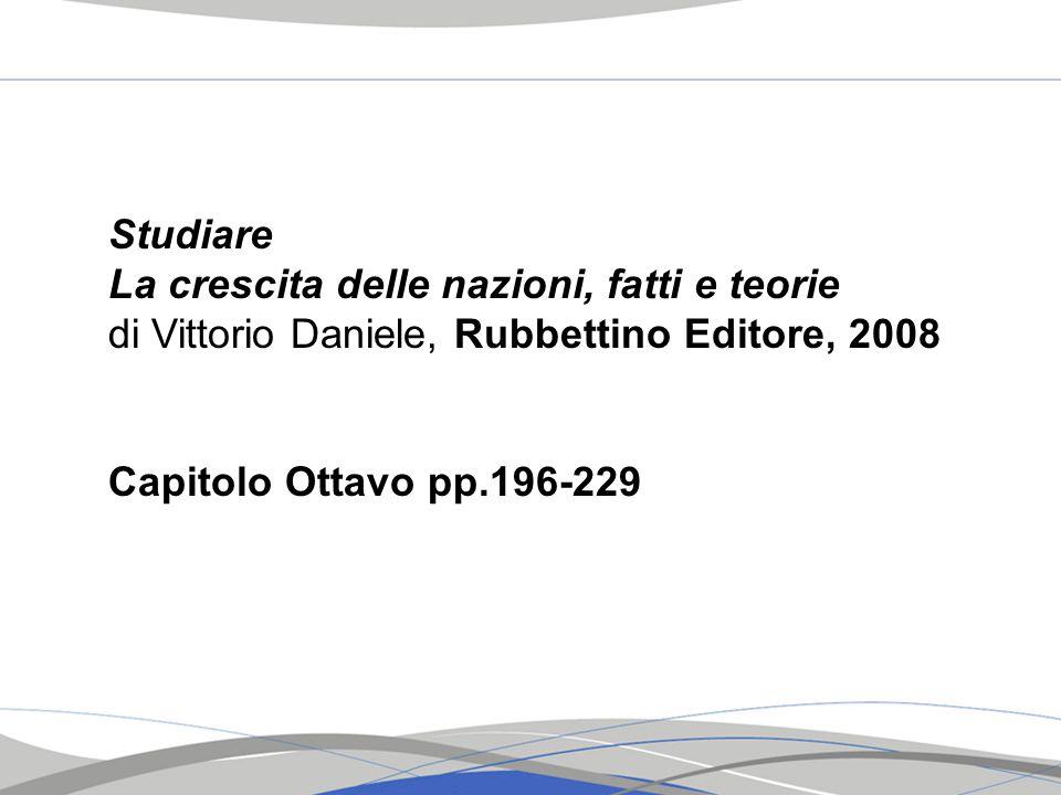 Studiare La crescita delle nazioni, fatti e teorie di Vittorio Daniele, Rubbettino Editore, 2008 Capitolo Ottavo pp.196-229
