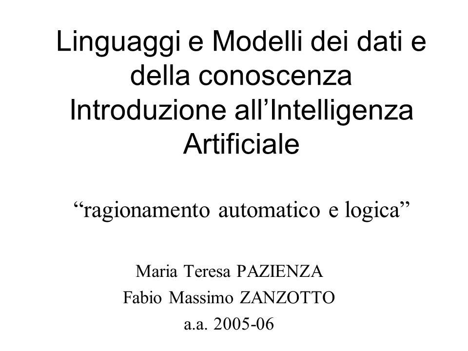 """Linguaggi e Modelli dei dati e della conoscenza Introduzione all'Intelligenza Artificiale """"ragionamento automatico e logica"""" Maria Teresa PAZIENZA Fab"""