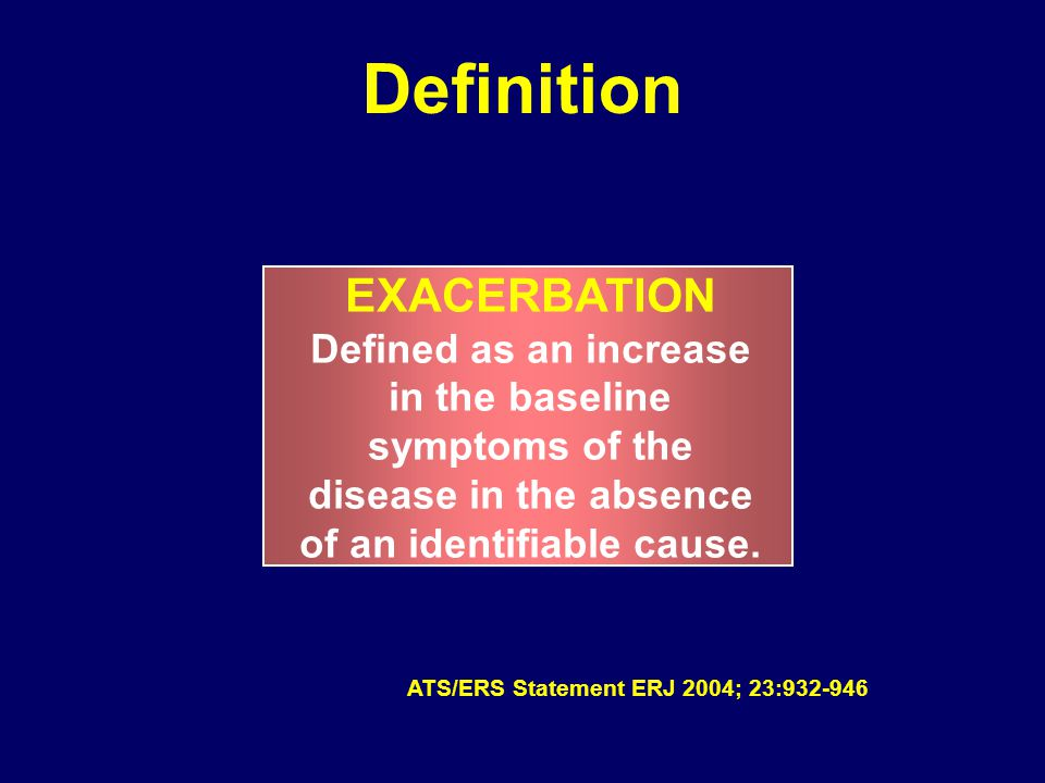 Definition EXACERBATION Defined as an increase in the baseline symptoms of the disease in the absence of an identifiable cause.
