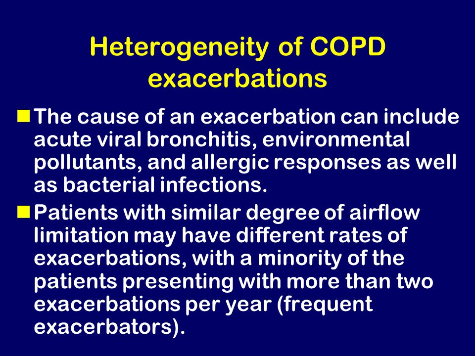 Heterogeneity of COPD exacerbations The cause of an exacerbation can include acute viral bronchitis, environmental pollutants, and allergic responses