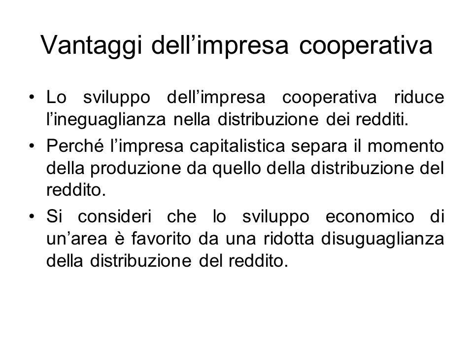 Vantaggi dell'impresa cooperativa Lo sviluppo dell'impresa cooperativa riduce l'ineguaglianza nella distribuzione dei redditi.
