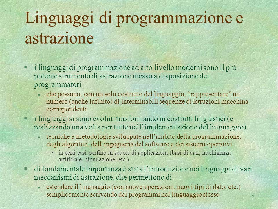 9 Linguaggi di programmazione e astrazione §i linguaggi di programmazione ad alto livello moderni sono il più potente strumento di astrazione messo a