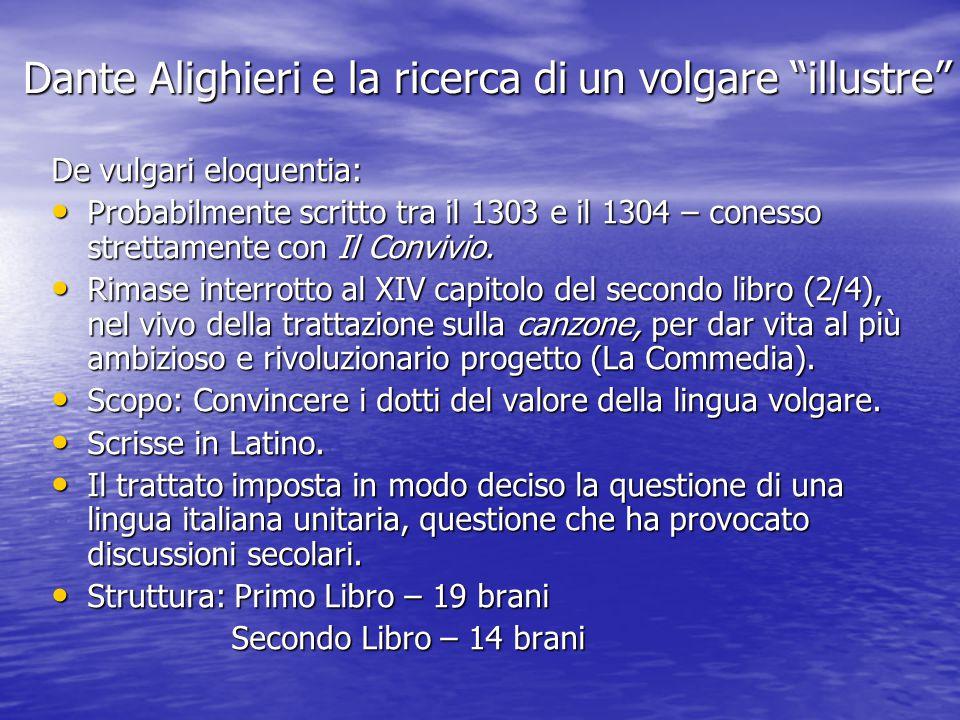 """Dante Alighieri e la ricerca di un volgare """"illustre"""" De vulgari eloquentia: Probabilmente scritto tra il 1303 e il 1304 – conesso strettamente con Il"""