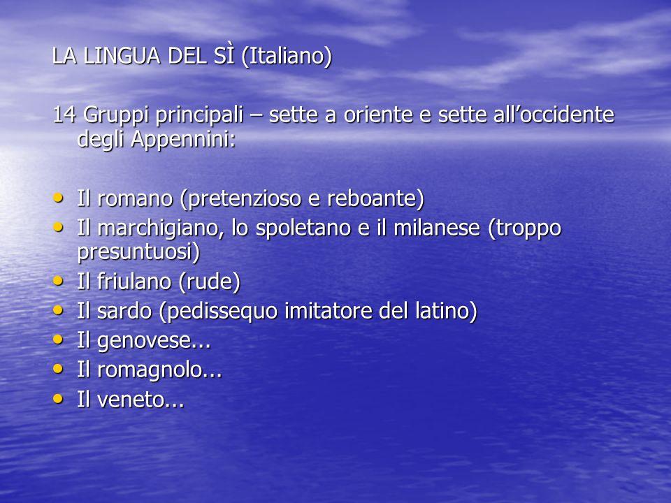 LA LINGUA DEL SÌ (Italiano) 14 Gruppi principali – sette a oriente e sette all'occidente degli Appennini: Il romano (pretenzioso e reboante) Il marchi