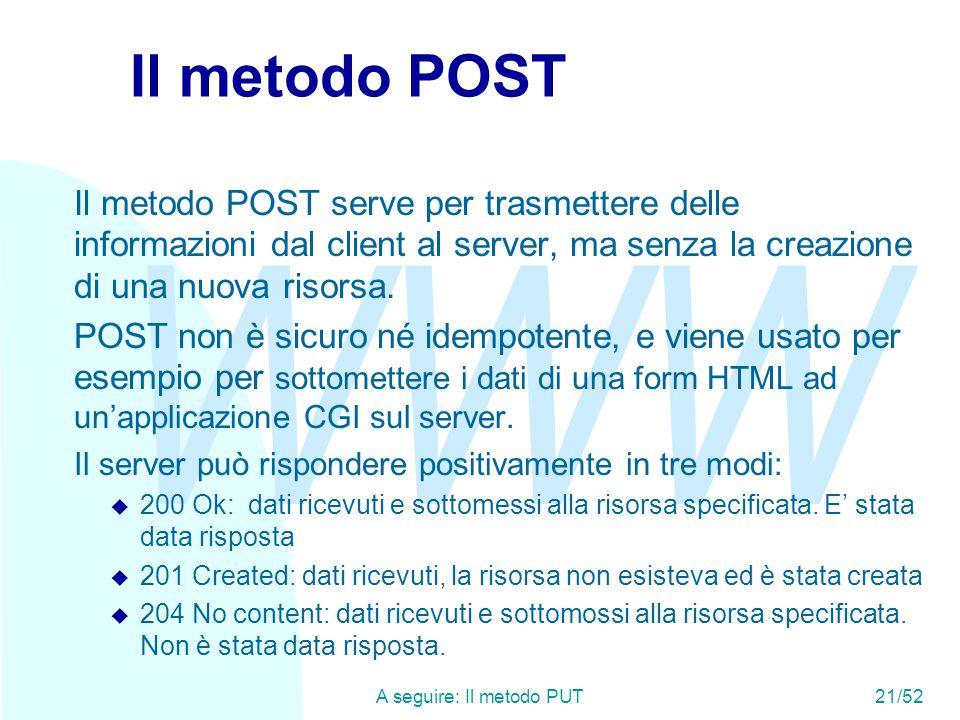 WWW A seguire: Il metodo PUT21/52 Il metodo POST Il metodo POST serve per trasmettere delle informazioni dal client al server, ma senza la creazione di una nuova risorsa.