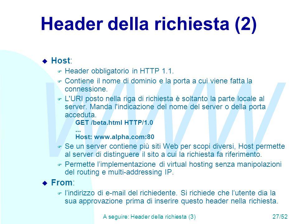 WWW A seguire: Header della richiesta (3)27/52 Header della richiesta (2) u Host: F Header obbligatorio in HTTP 1.1.