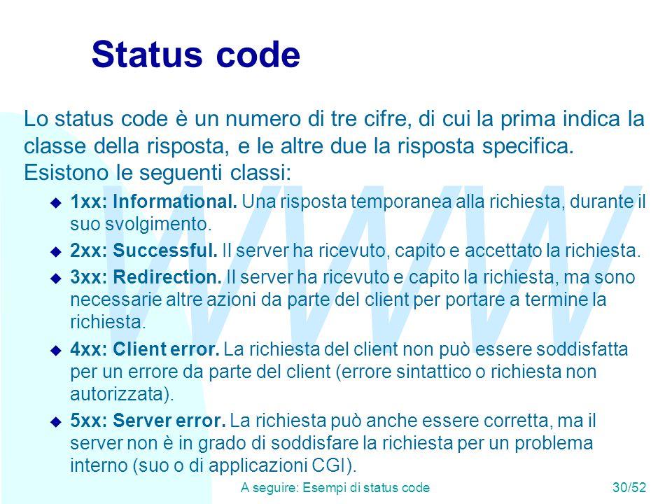 WWW A seguire: Esempi di status code30/52 Status code Lo status code è un numero di tre cifre, di cui la prima indica la classe della risposta, e le altre due la risposta specifica.