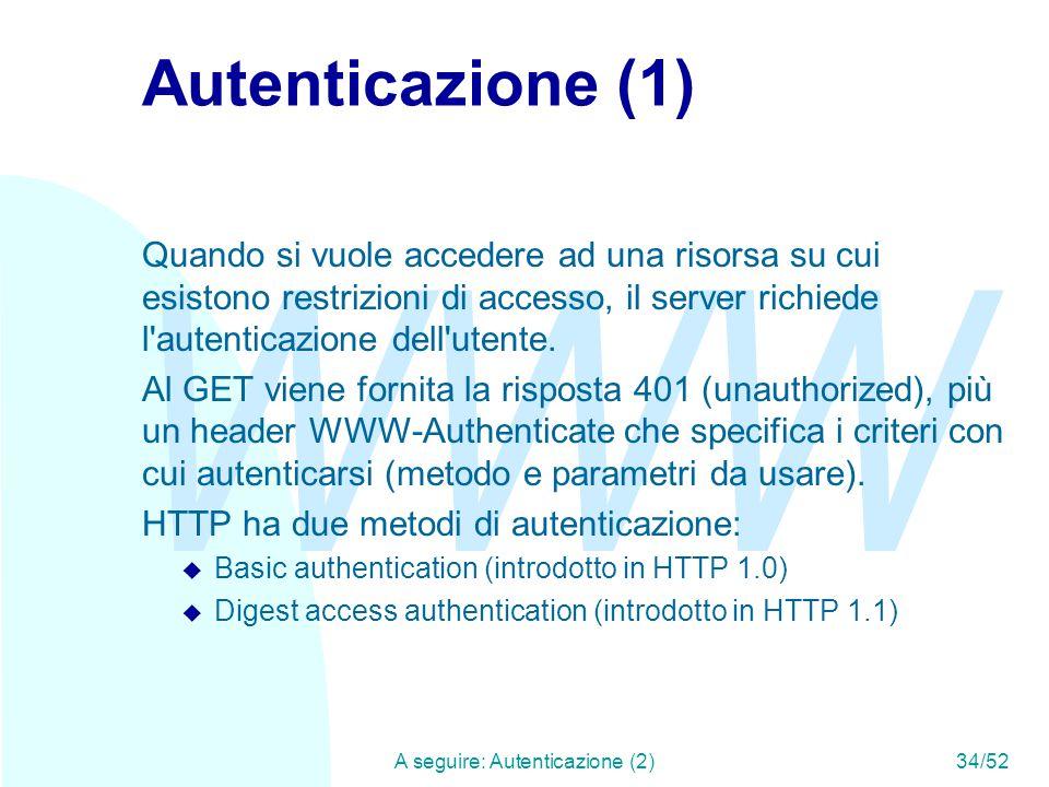 WWW A seguire: Autenticazione (2)34/52 Autenticazione (1) Quando si vuole accedere ad una risorsa su cui esistono restrizioni di accesso, il server richiede l autenticazione dell utente.
