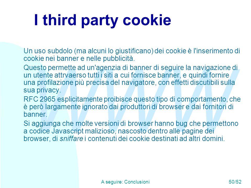WWW A seguire: Conclusioni50/52 I third party cookie Un uso subdolo (ma alcuni lo giustificano) dei cookie è l inserimento di cookie nei banner e nelle pubblicità.