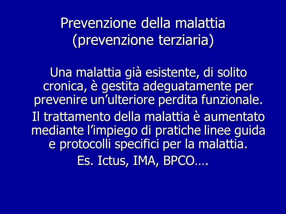 Prevenzione della malattia (prevenzione terziaria) Una malattia già esistente, di solito cronica, è gestita adeguatamente per prevenire un'ulteriore p