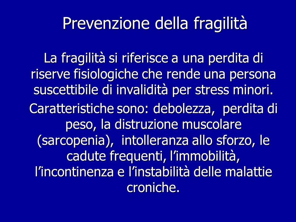 Prevenzione della fragilità La fragilità si riferisce a una perdita di riserve fisiologiche che rende una persona suscettibile di invalidità per stres