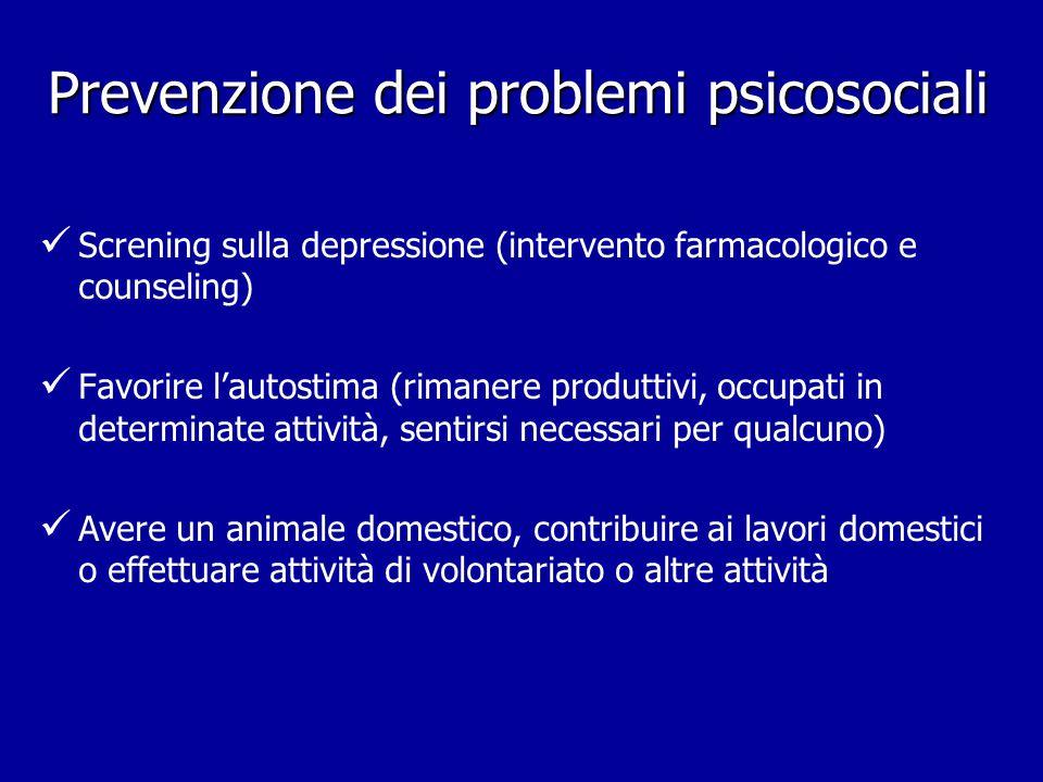 Prevenzione dei problemi psicosociali Screning sulla depressione (intervento farmacologico e counseling) Favorire l'autostima (rimanere produttivi, oc