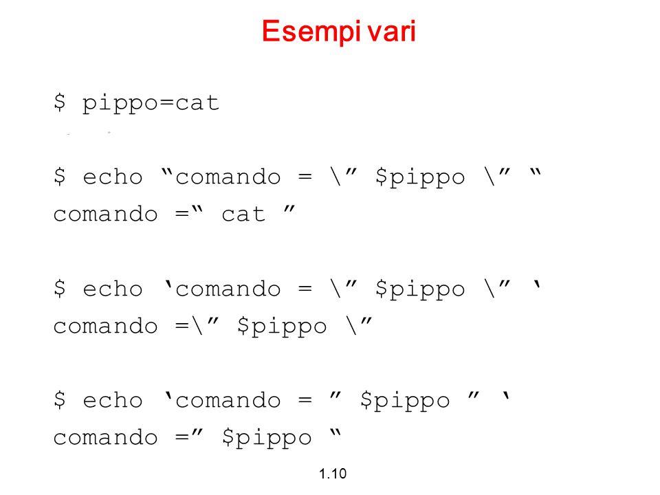 """1.10 Esempi vari $ pippo=cat $ echo """"comando = \"""" $pippo \"""" """" comando ="""" cat """" $ echo 'comando = \"""" $pippo \"""" ' comando =\"""" $pippo \"""" $ echo 'comando"""