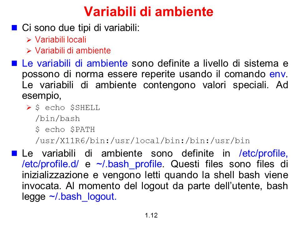 1.12 Variabili di ambiente Ci sono due tipi di variabili:  Variabili locali  Variabili di ambiente Le variabili di ambiente sono definite a livello