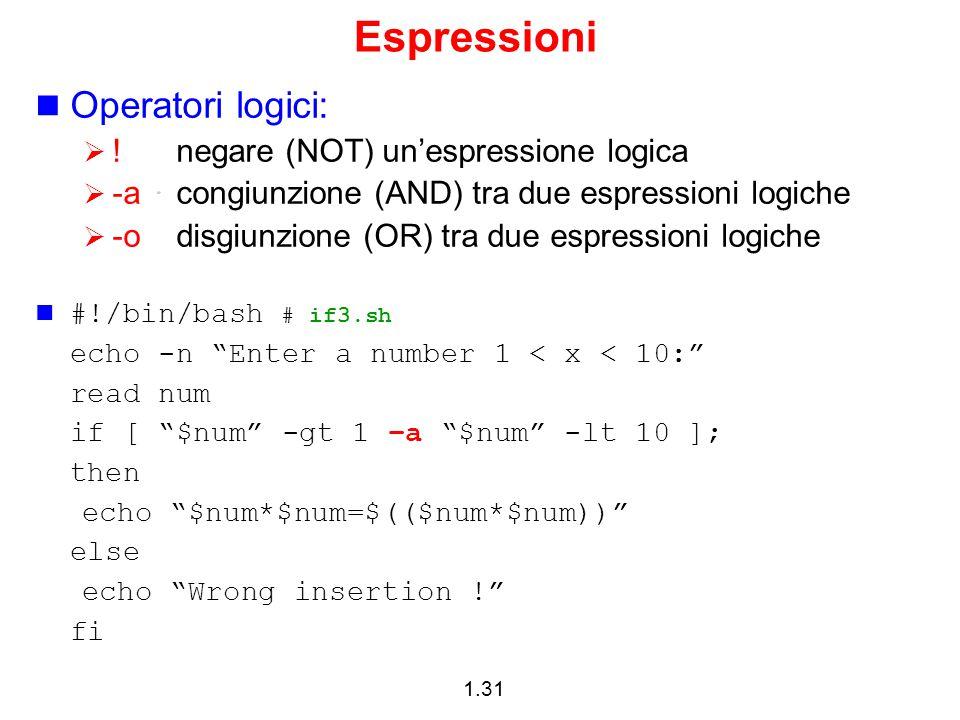 1.31 Espressioni Operatori logici:  !negare (NOT) un'espressione logica  -acongiunzione (AND) tra due espressioni logiche  -o disgiunzione (OR) tra