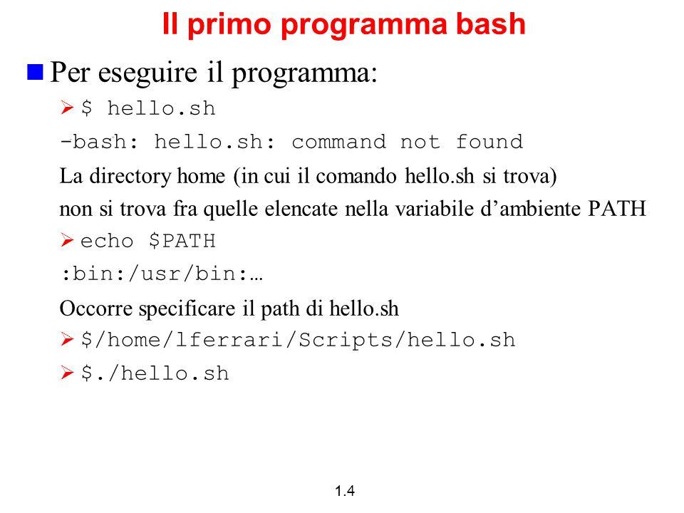 1.4 Il primo programma bash Per eseguire il programma:  $ hello.sh -bash: hello.sh: command not found La directory home (in cui il comando hello.sh s