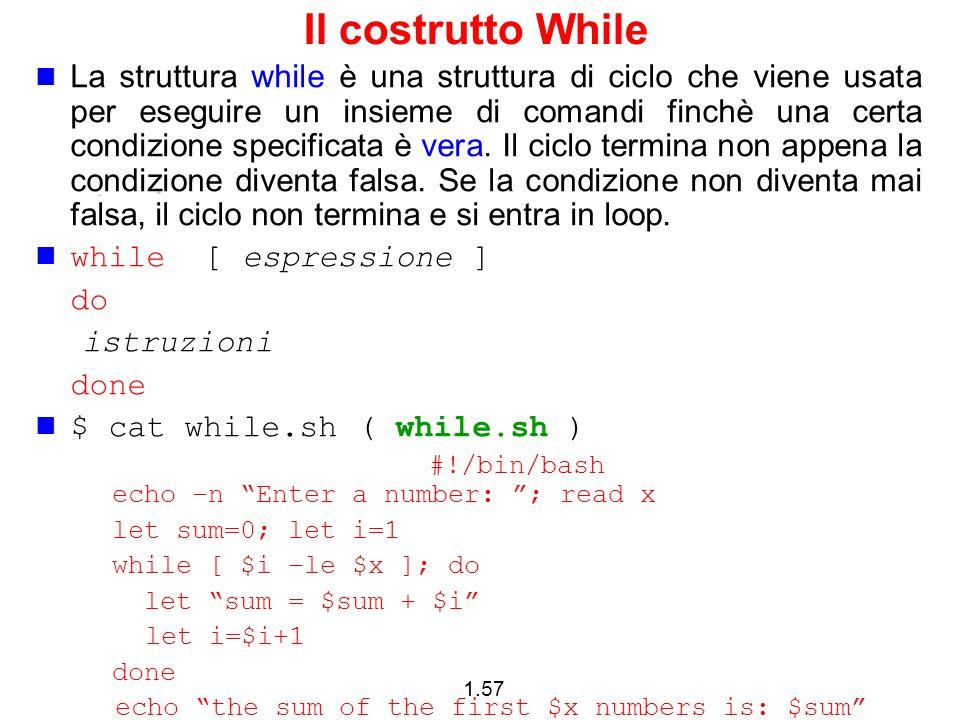 1.57 Il costrutto While La struttura while è una struttura di ciclo che viene usata per eseguire un insieme di comandi finchè una certa condizione spe