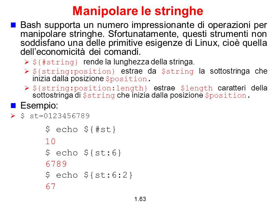1.63 Manipolare le stringhe Bash supporta un numero impressionante di operazioni per manipolare stringhe. Sfortunatamente, questi strumenti non soddis