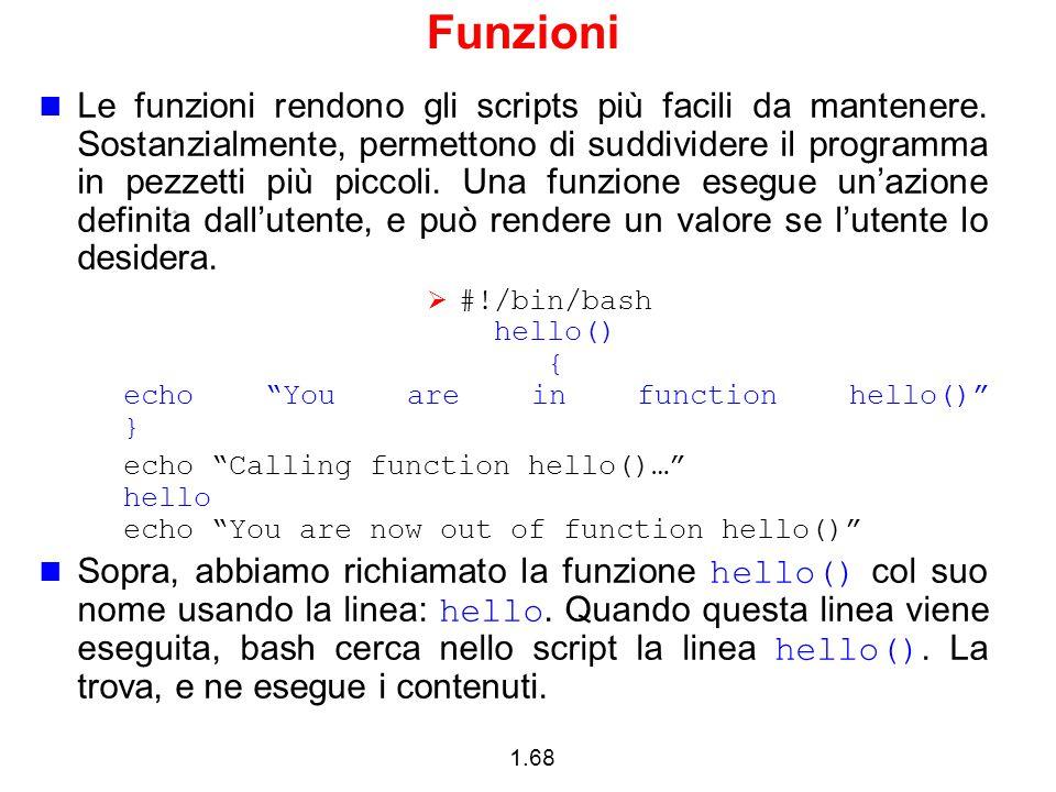 1.68 Funzioni Le funzioni rendono gli scripts più facili da mantenere. Sostanzialmente, permettono di suddividere il programma in pezzetti più piccoli