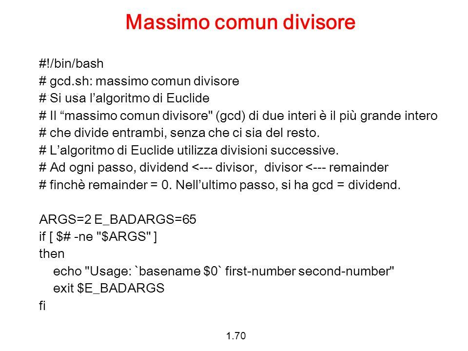 """1.70 Massimo comun divisore #!/bin/bash # gcd.sh: massimo comun divisore # Si usa l'algoritmo di Euclide # Il """"massimo comun divisore"""