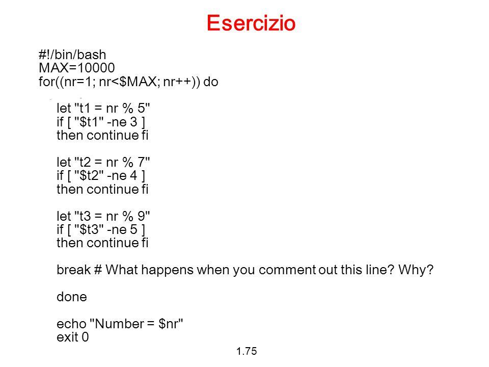1.75 Esercizio #!/bin/bash MAX=10000 for((nr=1; nr<$MAX; nr++)) do let