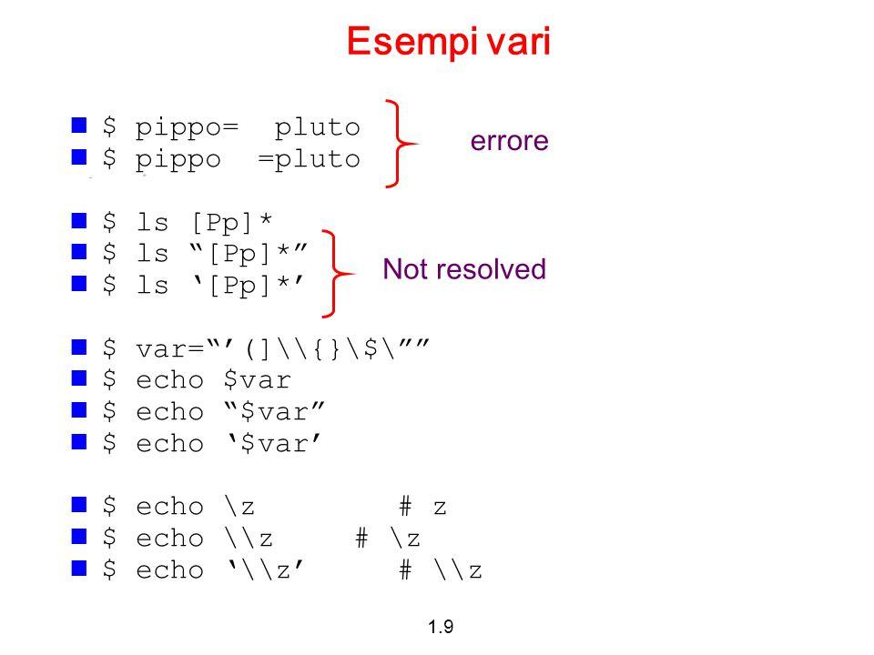1.20 Esempio $ a=`echo Hello` $ echo $a $ echo '$a' $ b=`ls /home` $ echo $b $ echo $a $b $ echo $a $b