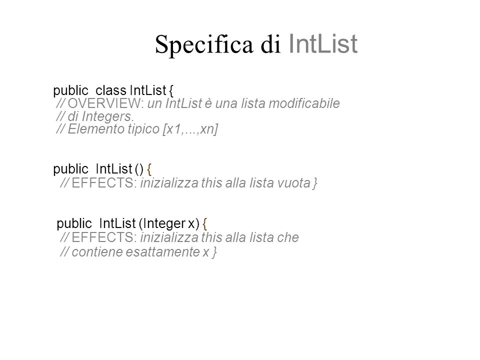 Specifica di IntList public class IntList { // OVERVIEW: un IntList è una lista modificabile // di Integers.
