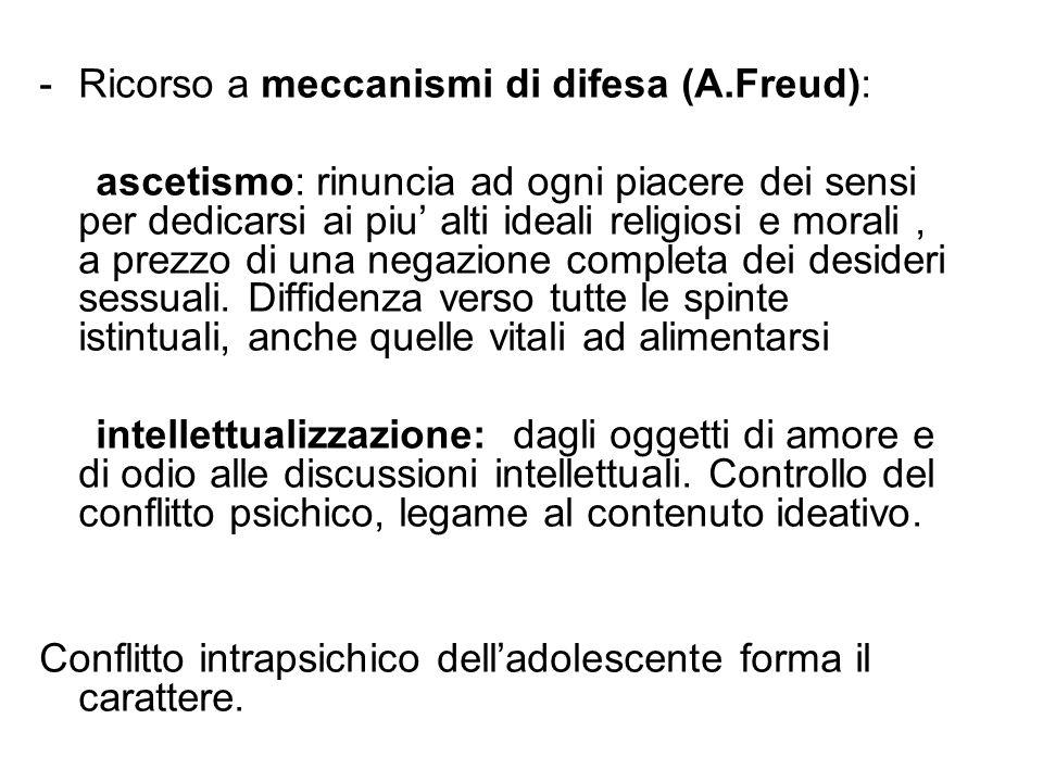 -Ricorso a meccanismi di difesa (A.Freud): ascetismo: rinuncia ad ogni piacere dei sensi per dedicarsi ai piu' alti ideali religiosi e morali, a prezz