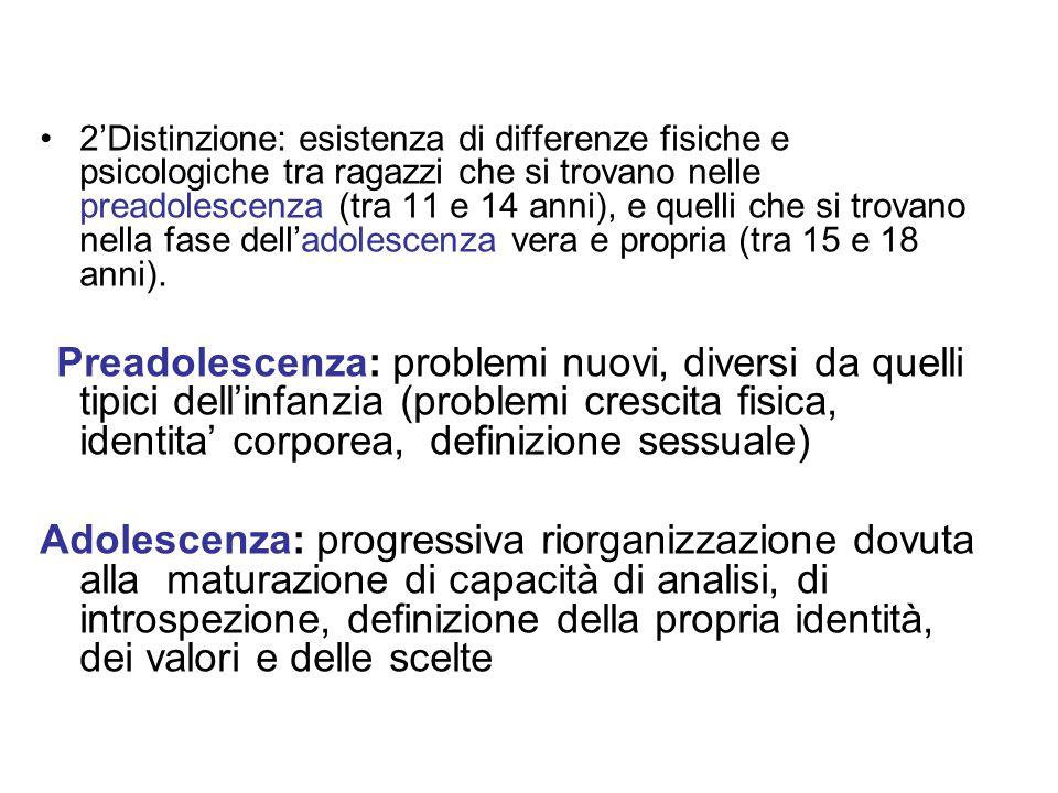2'Distinzione: esistenza di differenze fisiche e psicologiche tra ragazzi che si trovano nelle preadolescenza (tra 11 e 14 anni), e quelli che si trov