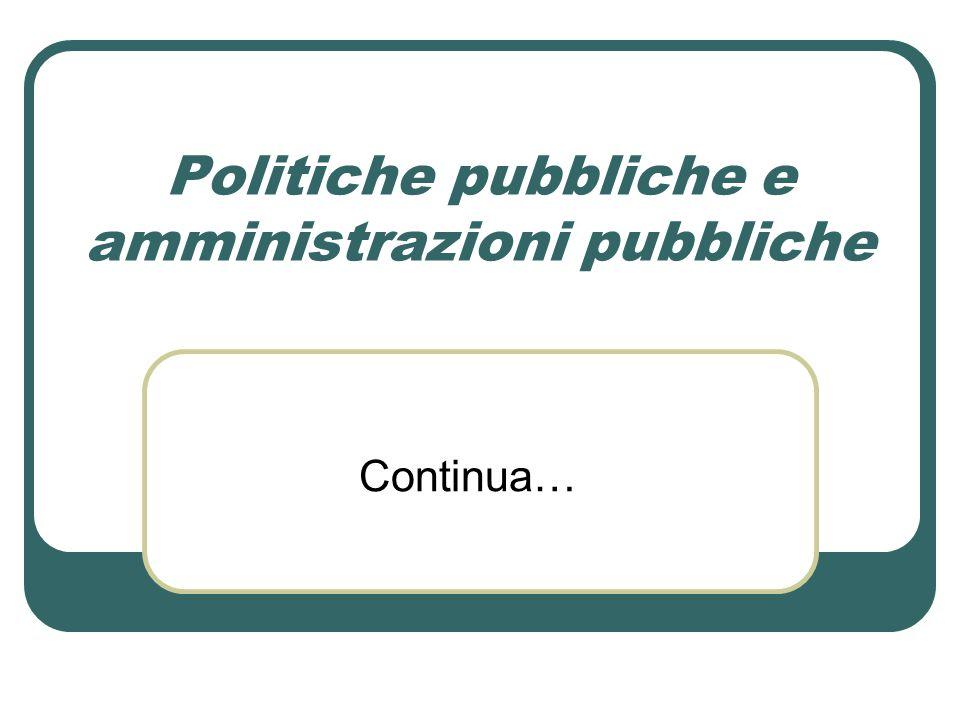Politiche pubbliche e amministrazioni pubbliche Continua…