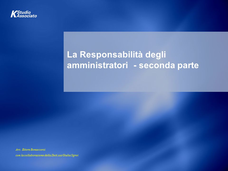 1 La Responsabilità degli amministratori - seconda parte Avv. Ettore Bonaccorsi con la collaborazione della Dott.ssa Giulia Sgroi