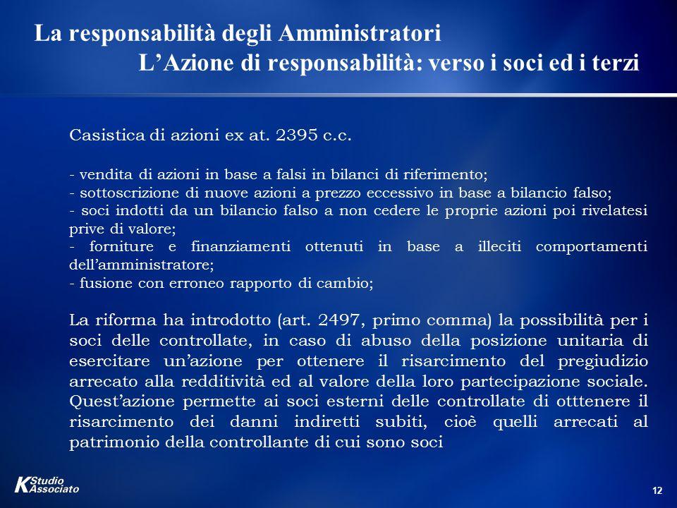 12 La responsabilità degli Amministratori L'Azione di responsabilità: verso i soci ed i terzi Casistica di azioni ex at. 2395 c.c. - vendita di azioni