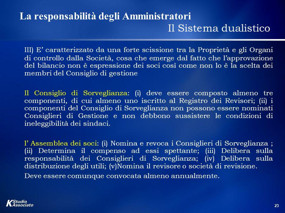 23 La responsabilità degli Amministratori Il Sistema dualistico III) E' caratterizzato da una forte scissione tra la Proprietà e gli Organi di control