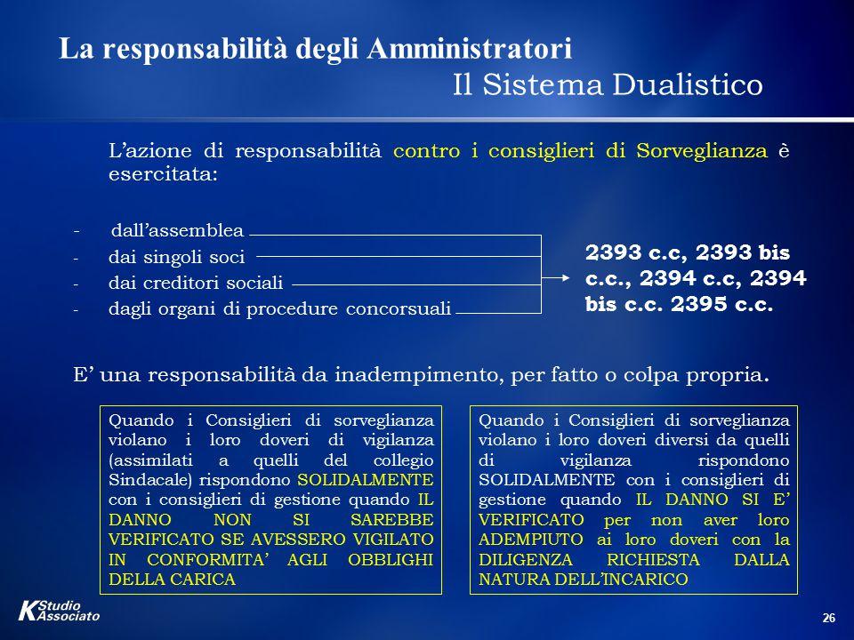 26 La responsabilità degli Amministratori Il Sistema Dualistico L'azione di responsabilità contro i consiglieri di Sorveglianza è esercitata: - dall'a