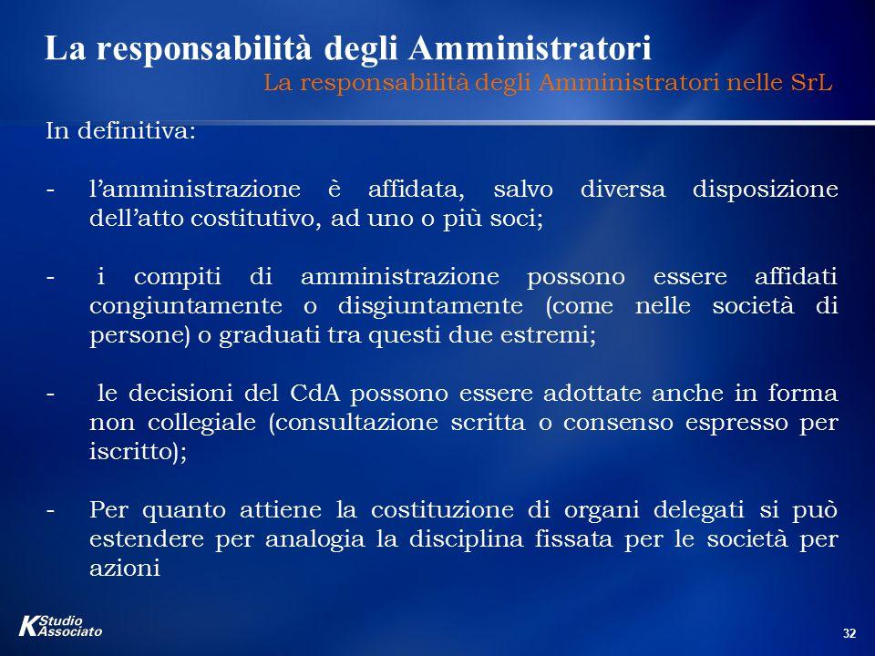 32 La responsabilità degli Amministratori La responsabilità degli Amministratori nelle SrL In definitiva: -l'amministrazione è affidata, salvo diversa