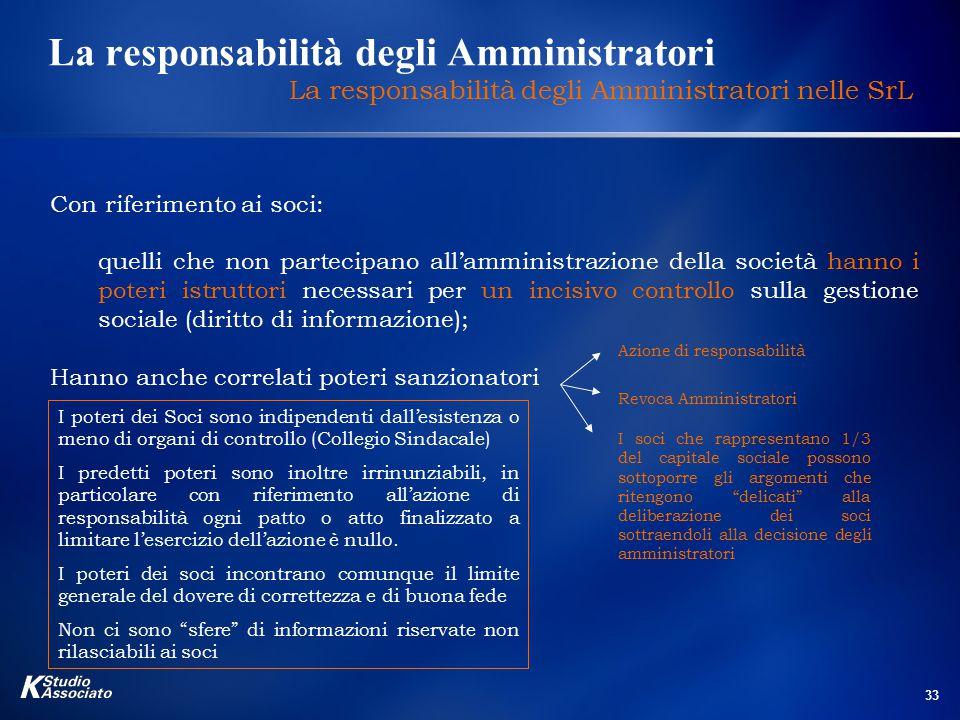 33 La responsabilità degli Amministratori La responsabilità degli Amministratori nelle SrL Con riferimento ai soci: quelli che non partecipano all'amm