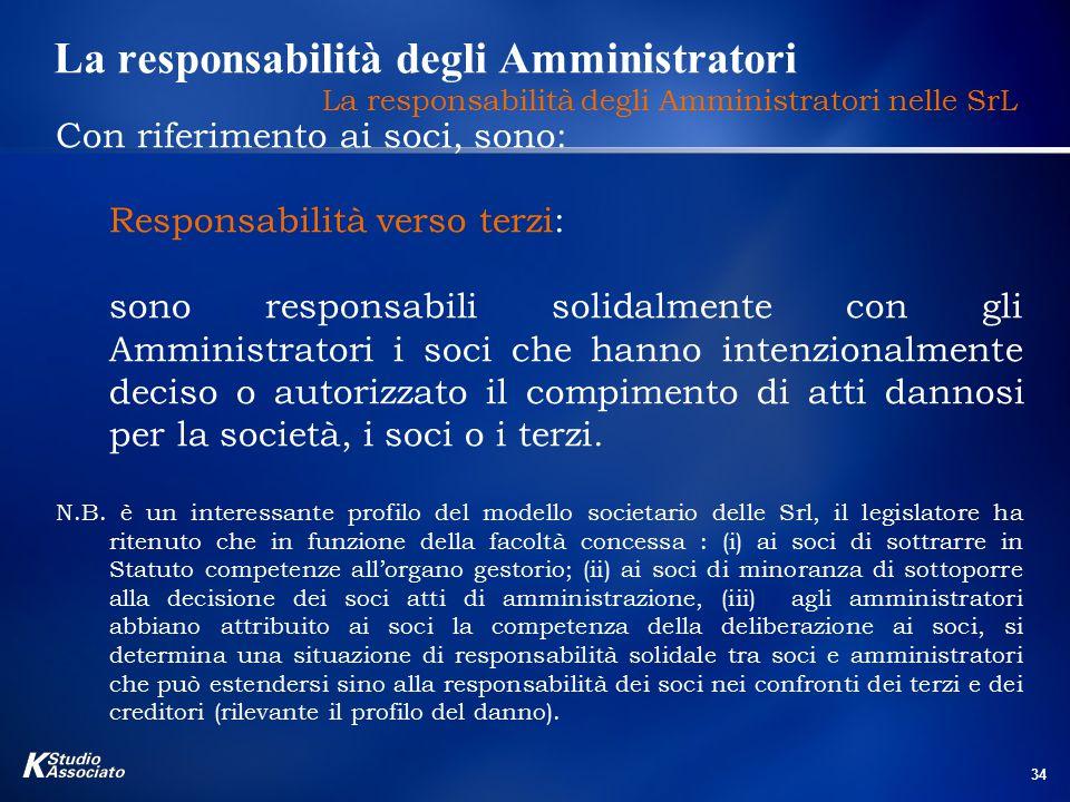 34 La responsabilità degli Amministratori La responsabilità degli Amministratori nelle SrL Con riferimento ai soci, sono: Responsabilità verso terzi: