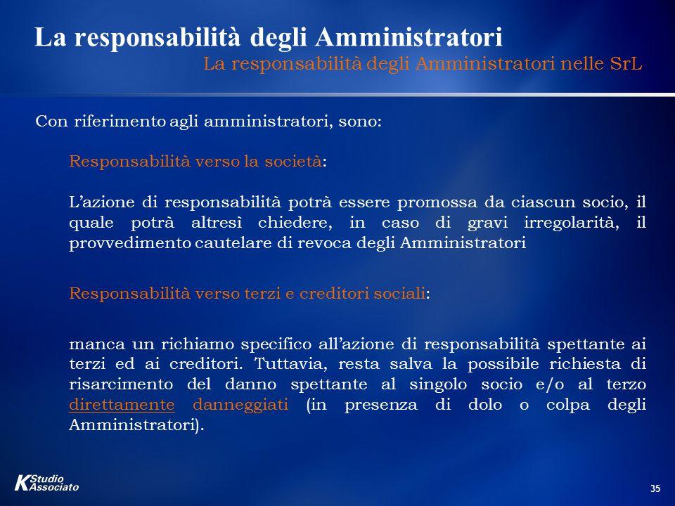 35 La responsabilità degli Amministratori La responsabilità degli Amministratori nelle SrL Con riferimento agli amministratori, sono: Responsabilità v