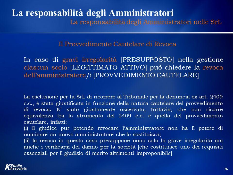 36 La responsabilità degli Amministratori La responsabilità degli Amministratori nelle SrL Il Provvedimento Cautelare di Revoca In caso di gravi irreg