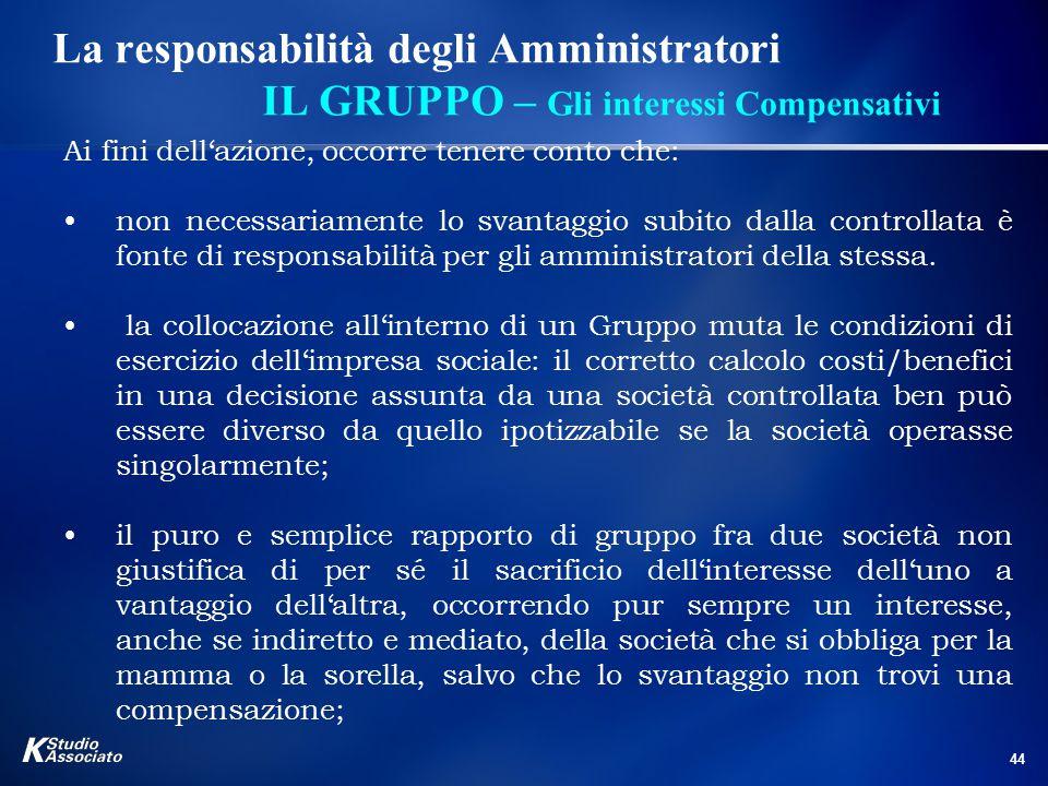 44 La responsabilità degli Amministratori IL GRUPPO – Gli interessi Compensativi Ai fini dell'azione, occorre tenere conto che: non necessariamente lo