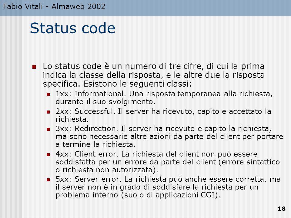Fabio Vitali - Almaweb 2002 18 Status code Lo status code è un numero di tre cifre, di cui la prima indica la classe della risposta, e le altre due la