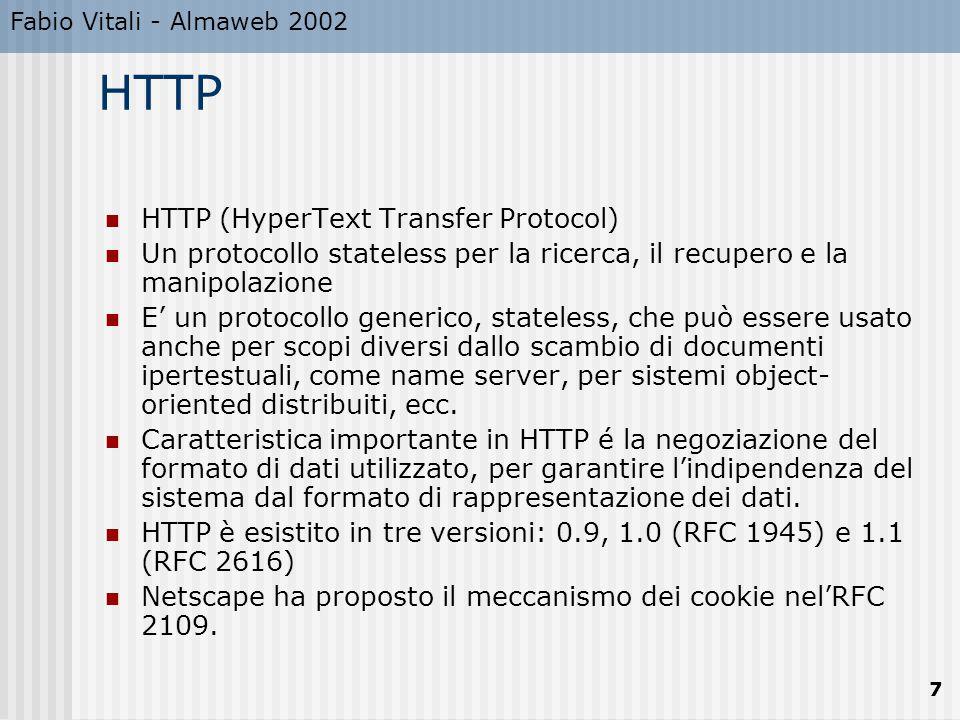 Fabio Vitali - Almaweb 2002 7 HTTP HTTP (HyperText Transfer Protocol) Un protocollo stateless per la ricerca, il recupero e la manipolazione E' un pro