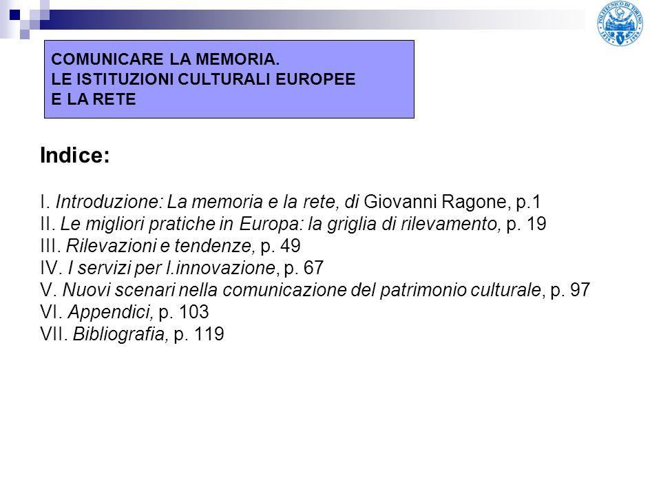 Indice: I. Introduzione: La memoria e la rete, di Giovanni Ragone, p.1 II. Le migliori pratiche in Europa: la griglia di rilevamento, p. 19 III. Rilev