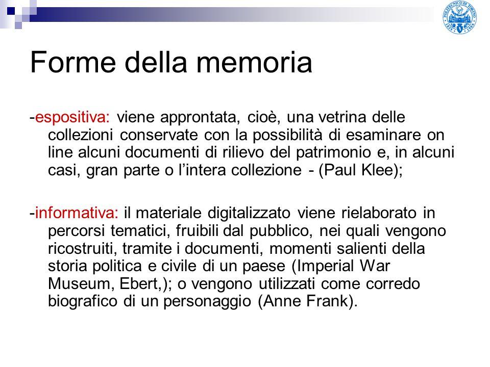 Forme della memoria -espositiva: viene approntata, cioè, una vetrina delle collezioni conservate con la possibilità di esaminare on line alcuni docume