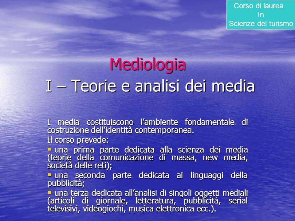 Mediologia I – Teorie e analisi dei media I media costituiscono l'ambiente fondamentale di costruzione dell'identità contemporanea. Il corso prevede: