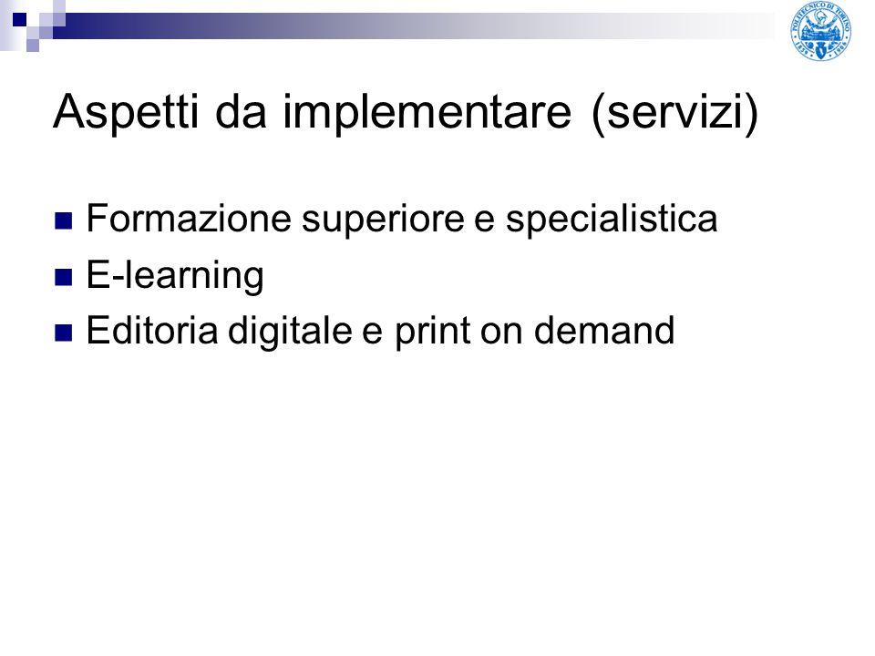 Aspetti da implementare (servizi) Formazione superiore e specialistica E-learning Editoria digitale e print on demand