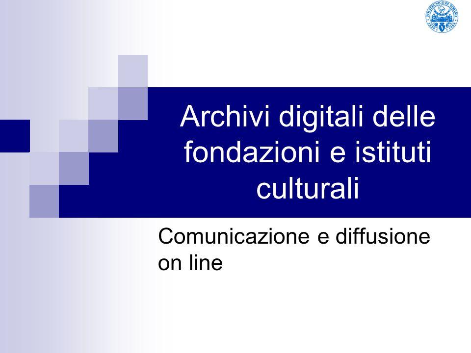 Archivi digitali delle fondazioni e istituti culturali Comunicazione e diffusione on line