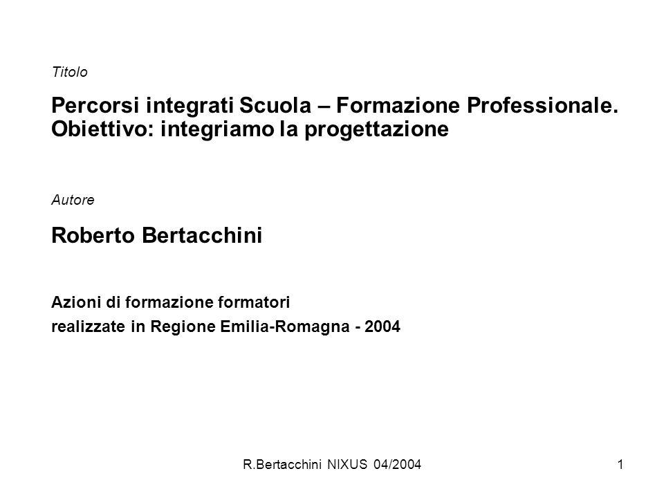 R.Bertacchini NIXUS 04/20041 Titolo Percorsi integrati Scuola – Formazione Professionale. Obiettivo: integriamo la progettazione Autore Roberto Bertac