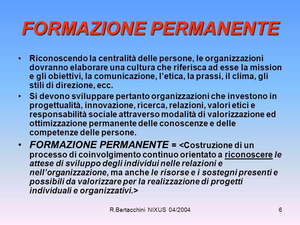 R.Bertacchini NIXUS 04/20046 FORMAZIONE PERMANENTE Riconoscendo la centralità delle persone, le organizzazioni dovranno elaborare una cultura che rife